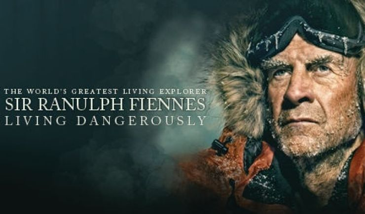 Sir Ranulph Fiennes: Living Dangerously 2019